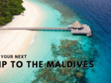 Tips to Plan Your Next Trip to the Maldives